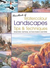"Книга ""Handbook of Watercolour Landscapes: Tips and Techniques"" Richard Bolton, Geoff Kersey, Janet Whittle, Joe Dowden (на английском языке)"